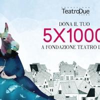 DONA IL 5X1000 A FONDAZIONE TEATRO DUE