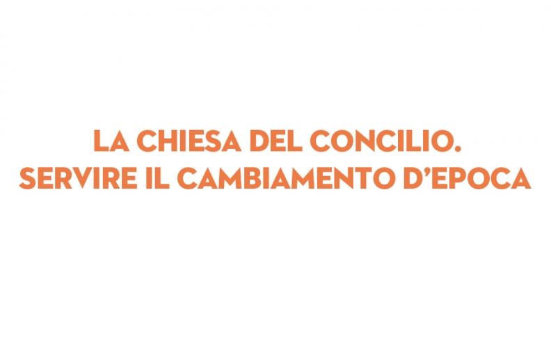"""PRESENTAZIONE DEL LIBRO """"LA CHIESA DEL CONCILIO. SERVIRE IL CAMBIAMENTO D'EPOCA"""""""