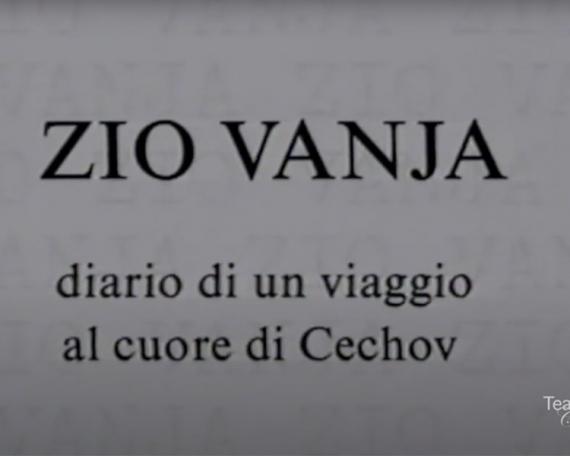 Zio Vanja, diario di un viaggio al cuore di Cechov